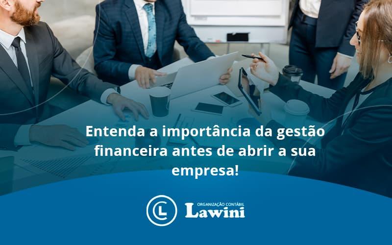 Entenda A Importância Da Gestão Financeira Antes De Abrir A Sua Empresa Lawini Contabilidade - Organização Contábil Lawini
