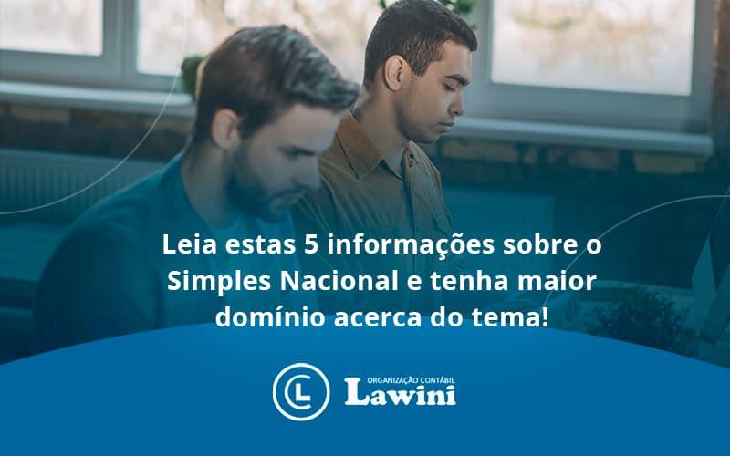 Leia Estas 5 Informações Sobre O Simples Nacional E Tenha Maior Domínio Acerca Do Tema Lawini Contabilidade - Organização Contábil Lawini