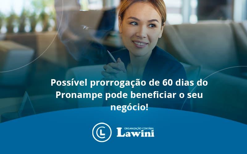 Possível Prorrogação De 60 Dias Do Pronampe Pode Beneficiar O Seu Negócio Lawini Contabilidade - Organização Contábil Lawini