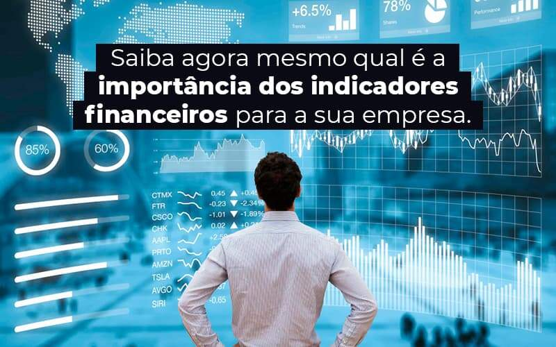 Saiba Agora Mesmo Qual E A Importancia Dos Indicadores Financeiros Para A Sua Empresa Blog 1 - Organização Contábil Lawini