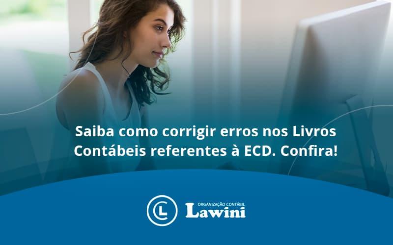 Saiba Como Corrigir Erros Nos Livros Contábeis Referentes à Ecd. Confira Lawini Contabilidade - Organização Contábil Lawini