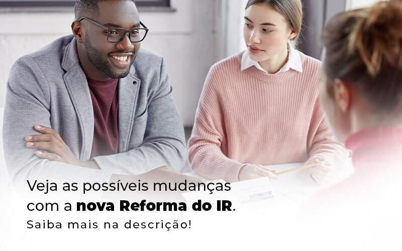 Veja As Possiveis Mudancas Com A Nova Reforma Do Ir Blog 1 - Organização Contábil Lawini