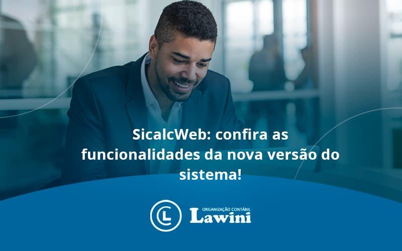 Sicalcweb Confira As Funcionalidade Da Nova Versao Do Sistema Lawini Contabilidade - Organização Contábil Lawini