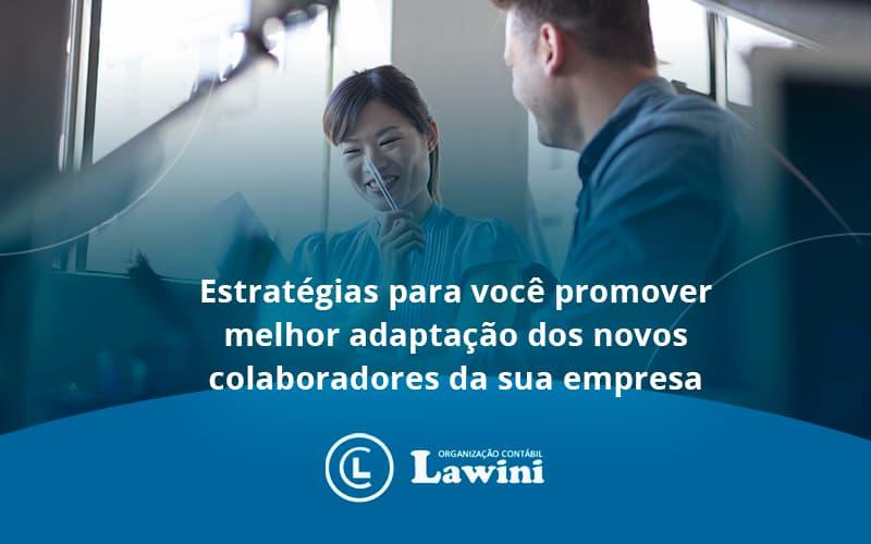 Conheça As Estratégias Para Você Promover Melhor Adaptação Dos Novos Colaboradores Da Sua Empresa Lawini Contabilidade - Organização Contábil Lawini