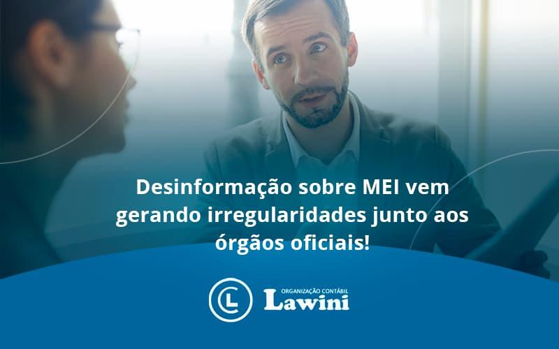 Desinformação Sobre MEI Vem Gerando Irregularidades Junto Aos órgãos Oficiais!