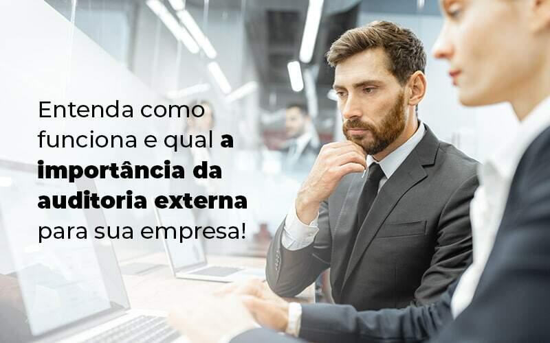 Entenda Como Funciona E Qual A Importancia Da Auditoria Externa Para Sua Empresa Blog 1 - Organização Contábil Lawini