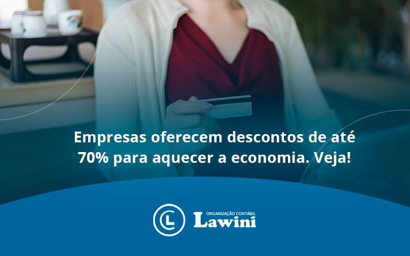 Empresas Oferecem Descontos De Até 70% Para Aquecer A Economia. Veja! Lawini Contabilidade - Organização Contábil Lawini