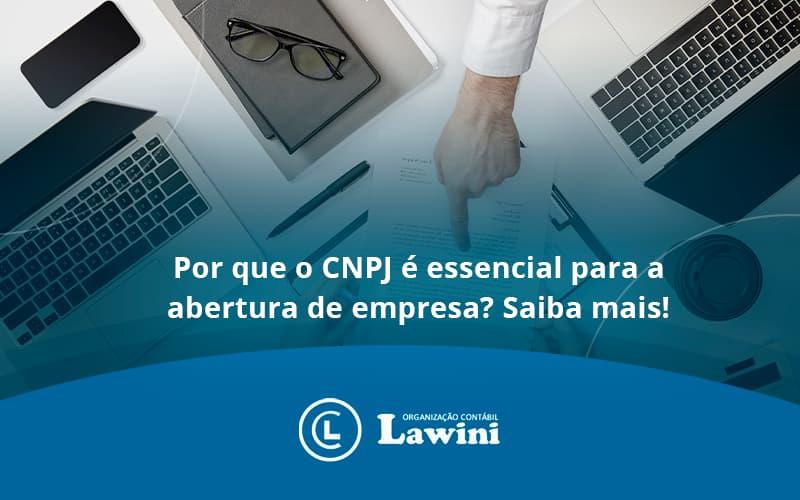Por Que O Cnpj é Essencial Para A Abertura De Empresa Lawini Contabilidade - Organização Contábil Lawini