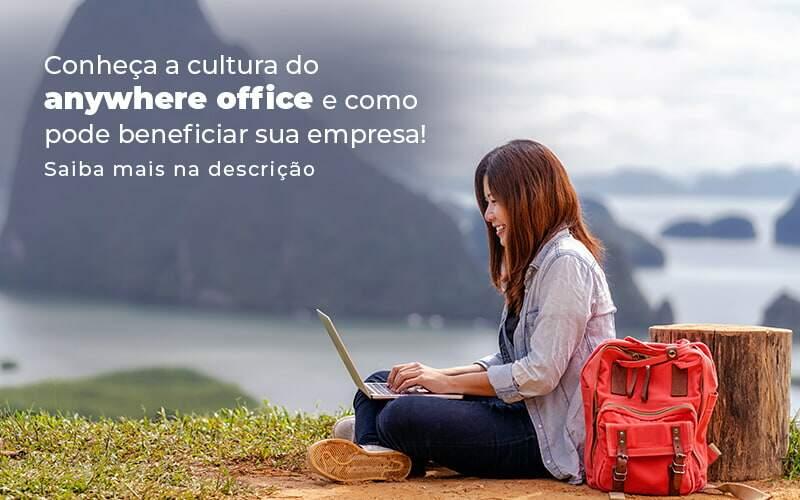 Conheca A Cultura Do Anywhere Office E Como Pode Beneficiar Sua Empresa Blog 2 - Organização Contábil Lawini