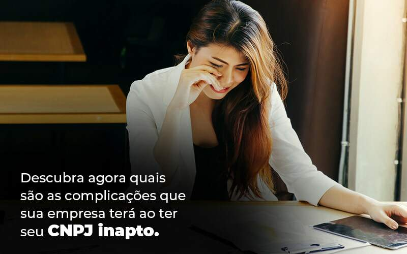 CNPJ Inapto – Quais As Desvantagens?