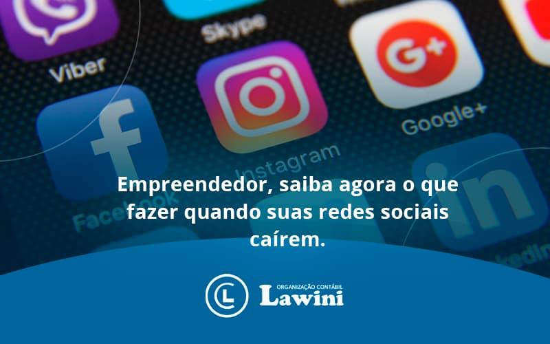 Empreendedor, Saiba Agora O Que Fazer Quando Suas Redes Sociais Caírem Lawini Contabilidade - Organização Contábil Lawini