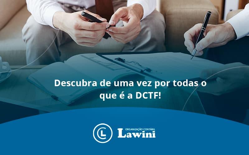 Descubra De Uma Vez Por Todas O Que é A DCTF!
